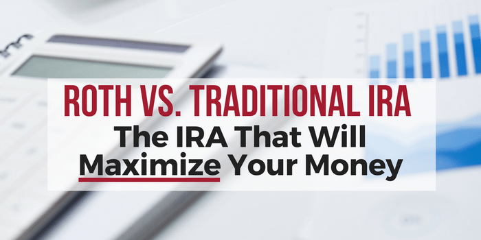 Roth vs Traditional IRA Decision: The IRA That Will Maximize Your Money