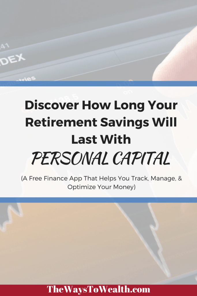 If you're not sure how long your retirement savings will last, Peronal Capital is a free personal finance app that will show the likelihood of your success