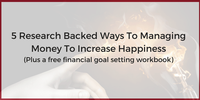 5 Research-Backed Ways To Managing Money To Increase Happiness