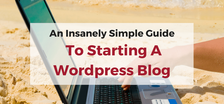 How To Setup A WordPress Blog With Bluehost: An Insanely Simple Step-By-Step Guide