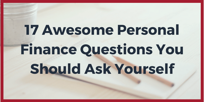 17 Awesome Personal Finance Questions You Should Ask Yourself