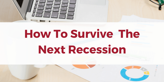 How To Survive The Next Recession