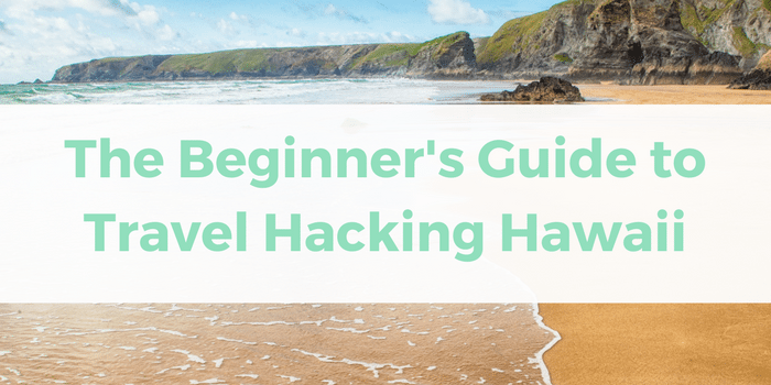 The Beginner's Guide to Travel Hacking Hawaii