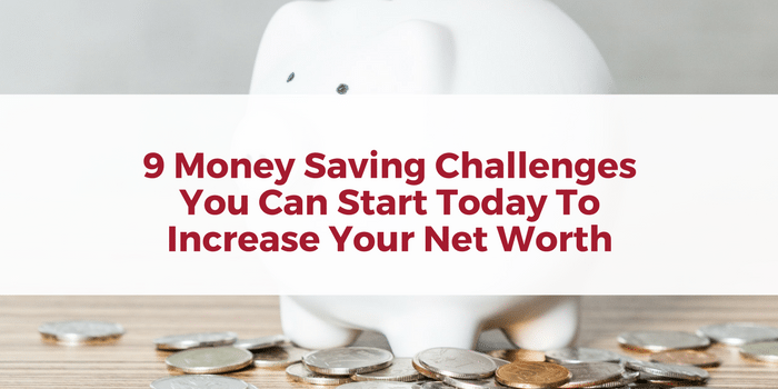9 Money Challenges You Can Start Today To Increase Your Net Worth