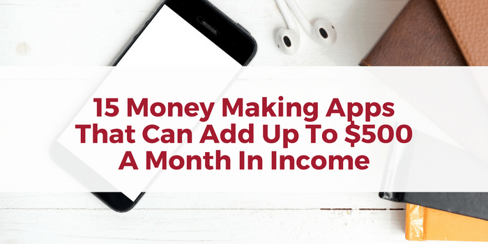 15 Legit Money Making Apps That Can Add Up To $500 A Month In Income