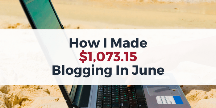 June Blog Income Report: How I Made $1,073.15 Blogging In June