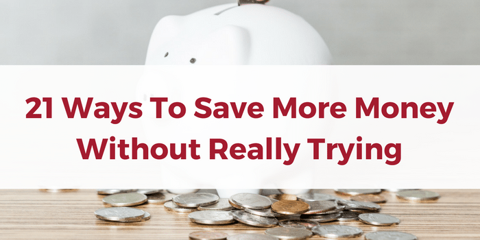Tricks To Save Money: 21 Ways To Save More Money Without Really Trying