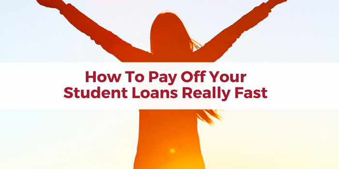 How To Pay Off Your Student Loans Really Fast