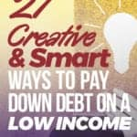 27 Creative & Smart Ways To Pay Down Debt on a Low Income How to get out of debt fast   how to get out of debt   get out of debt plan   get out of debt quickly   debt payoff   payoff my debt#getoutofdebt#getoutofdebtfast#personalfinance #moneymanagement