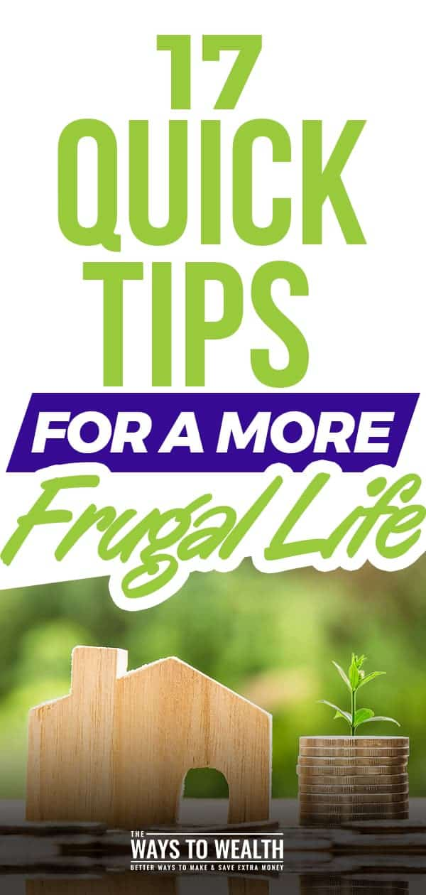 17 Quick Tips To Live A More Frugal Life frugal tips life hacks | ways to save money frugal living | personal finance tips saving money #thewaystowealth #frgualliving #frugal