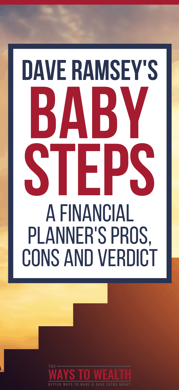 Dave Ramsey's Baby Steps: A CFP®s Pros, Cons and Verdict. Are Dave Ramsey's Baby Steps right for you? Here's what you need to know, from the viewpoint of a CERTIFIED FINANCIAL PLANNER™. Plus, tips for climbing through the steps faster.#thewaystowealth #daveramsey #debtfree #debt