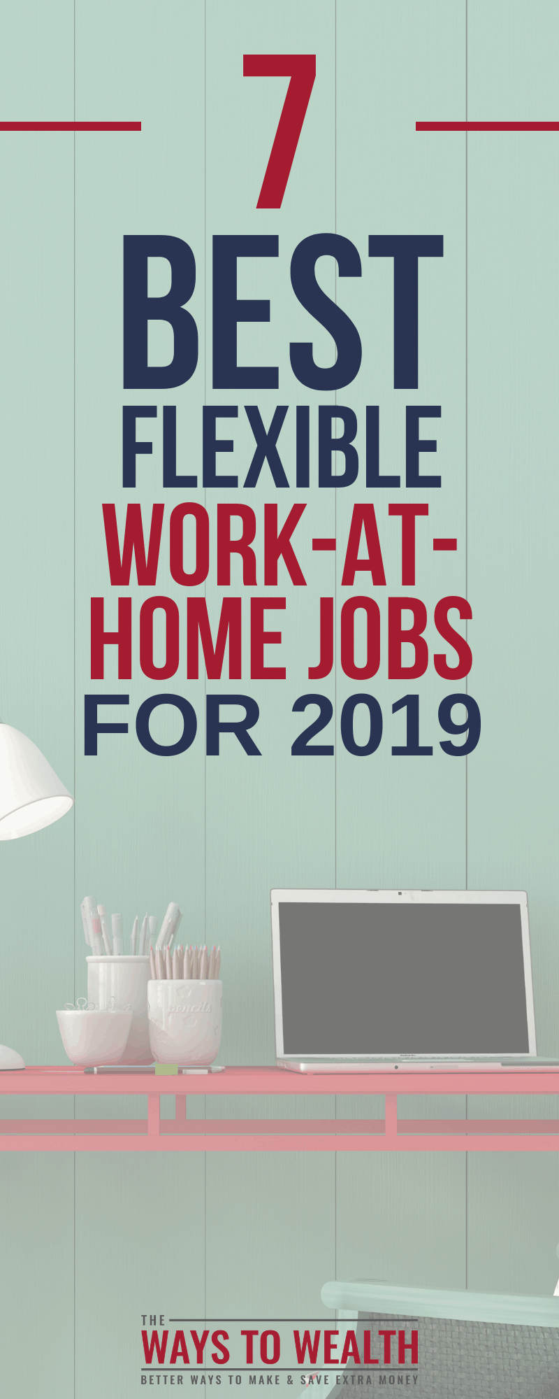Check out this list of the 7 best flexible work from home jobs for 2019. See both part-time full-time jobs from home or online perfect for stay-at-home moms and anyone who likes a flexible schedule.#wahm #sidehustle #makemoneyonline #workfromhome