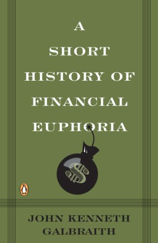 John Kenneth Galbraith - A Short History of Financial Euphoria