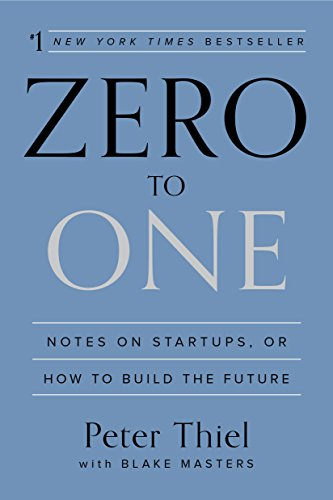 Peter Thiel and Blake Masters - Zero to One