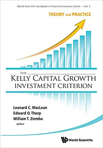 The Kelly Capital Growth Investment Criterion - Theory and Practice - Book Cover - by Leonard C MacLean, Edward O Thorp and William T Ziemba