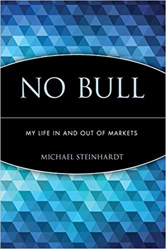 No Bull - My Life In and Out of Markets Book Cover by Michael Steinhardt